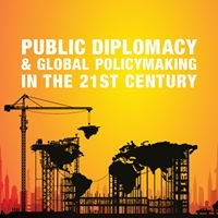 Public Diplomacy and Global Policymaking in the 21st Century
