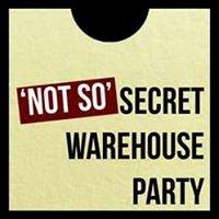 Not So Secret Warehouse Party