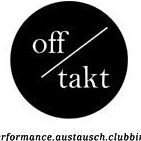 OFF-TAKT. performance.austausch.clubbing