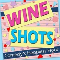 Wine Shots: Comedy's Happiest Hour