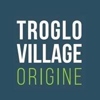 TROGLO VILLAGE ORIGINE