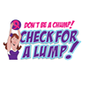 Don't be a Chump! Check for a Lump!