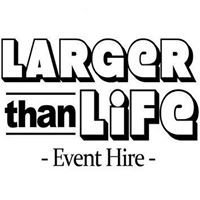 Larger Than Life - Event Hire