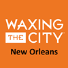 Waxing The City New Orleans