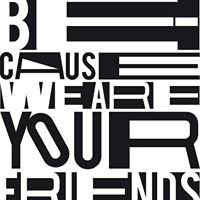 Because We Are Your Friends