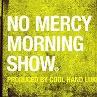 NO MERCY MORNING SHOW