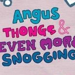 Angus Thongs and Even More Snogging