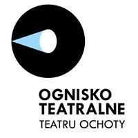 Ognisko Teatralne Teatru Ochoty
