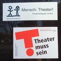 Mensch: Theater - Theaterpädagogik mit Biss