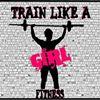 Train Like A Girl Fitness