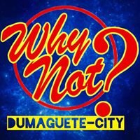 Why Not? Dumaguete