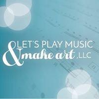 Let's Play Music & Make Art