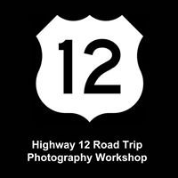 Highway 12 Road Trip Photography Workshop
