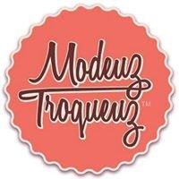 Modeuz Troqueuz