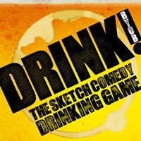 DRINK - The Sketch Comedy Drinking Game